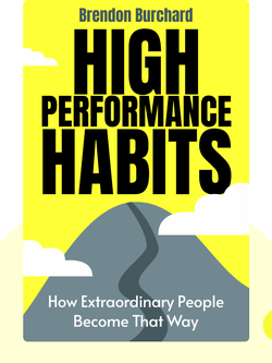 High Performance Habits: How Extraordinary People Become That Way von Brendon Burchard