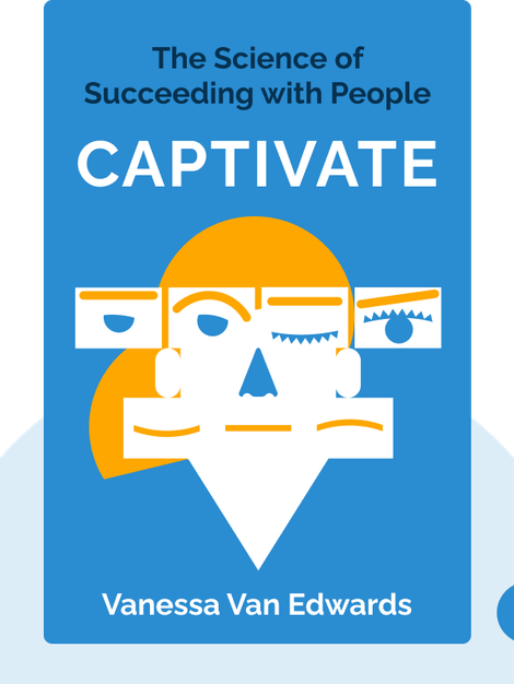 Captivate: The Science of Succeeding with People by Vanessa Van Edwards