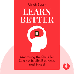 Learn Better: Mastering the Skills for Success in Life, Business, and School, or, How to Become an Expert in Just About Anything  by Ulrich Boser