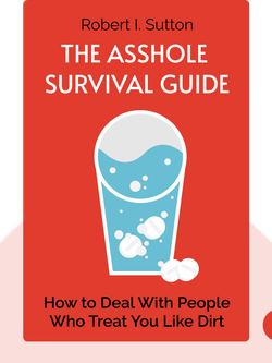 The Asshole Survival Guide: How to Deal With People Who Treat You Like Dirt von Robert I. Sutton
