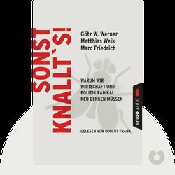 Sonst knallt's!: Warum wir Wirtschaft und Politik radikal neu denken müssen by Matthias Weik, Götz W. Werner & Marc Friedrich