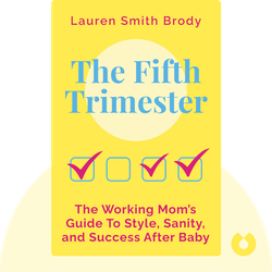 The Fifth Trimester: The Working Mom's Guide To Style, Sanity, and Big Success After Baby by Lauren Smith Brody
