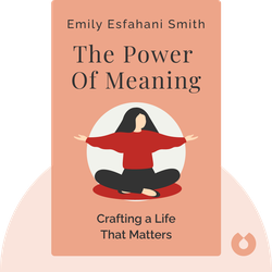 The Power Of Meaning: Crafting a Life That Matters by Emily Esfahani Smith