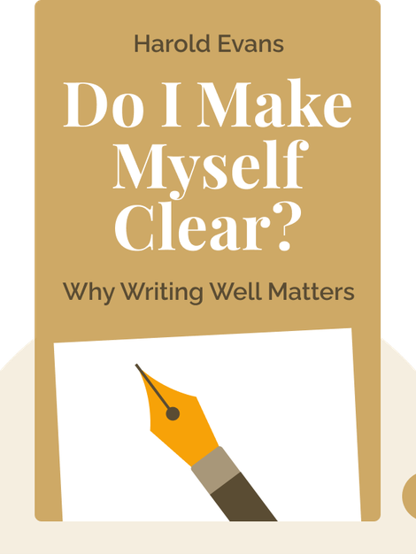 Do I Make Myself Clear?: Why Writing Well Matters von Harold Evans