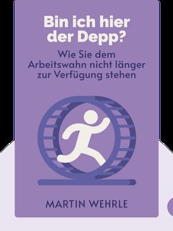Bin ich hier der Depp?: Wie Sie dem Arbeitswahn nicht länger zur Verfügung stehen von Martin Wehrle