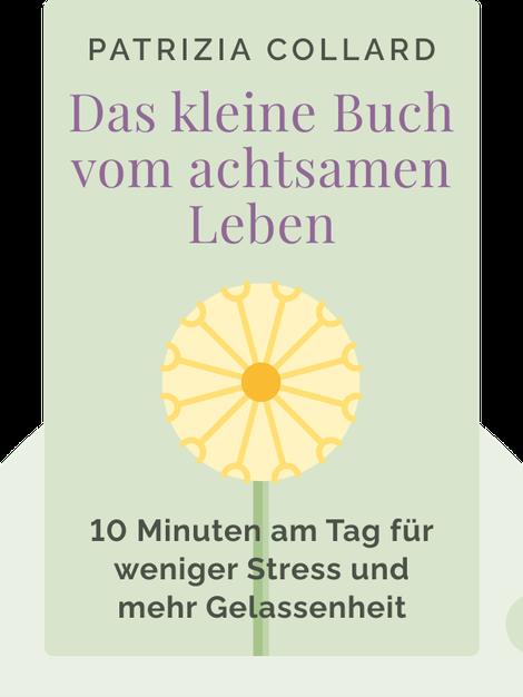 Das kleine Buch vom achtsamen Leben: 10 Minuten am Tag für weniger Stress und mehr Gelassenheit von Patrizia Collard