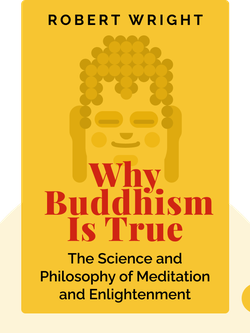 Why Buddhism Is True: The Science and Philosophy of Meditation and Enlightenment von Robert Wright