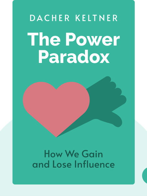 The Power Paradox: How We Gain and Lose Influence by Dacher Keltner