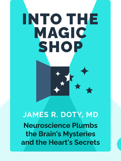 Into the Magic Shop: A Neurosurgeon's Quest to Discover the Mysteries of the Brain and the Secrets of the Heart by James R. Doty, MD