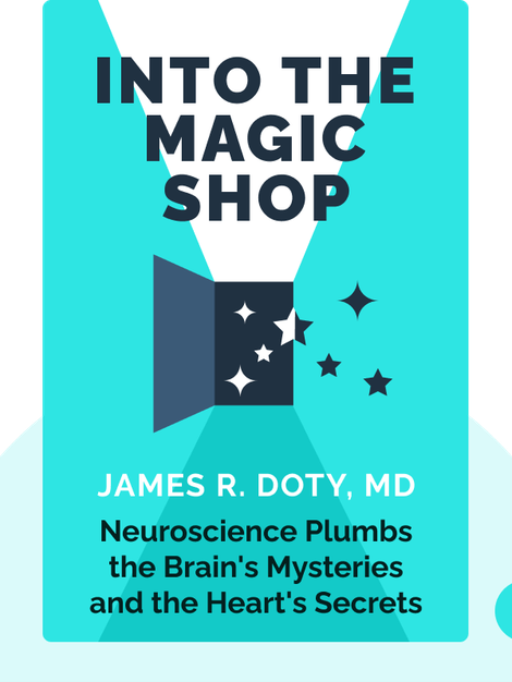 Into the Magic Shop: A Neurosurgeon's Quest to Discover the Mysteries of the Brain and the Secrets of the Heart von James R. Doty, MD