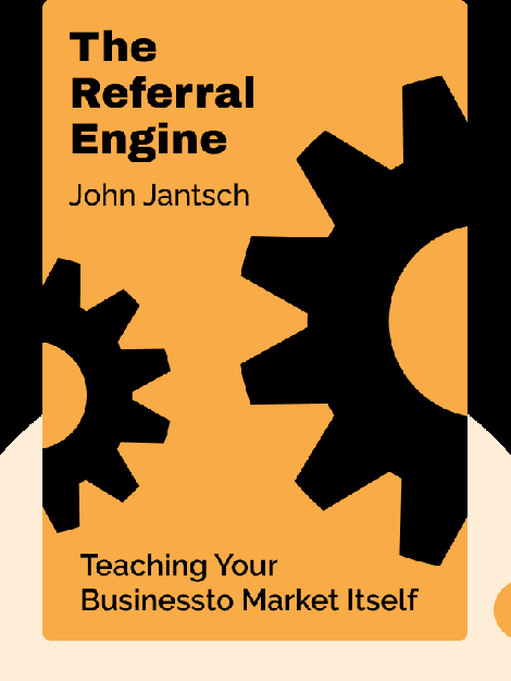 The Referral Engine: Teaching Your Business to Market Itself by  John Jantsch