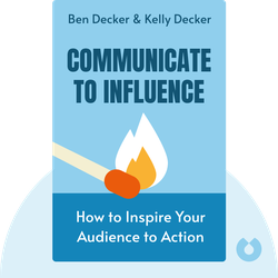 Communicate to Influence: How to Inspire Your Audience to Action von Ben Decker & Kelly Decker