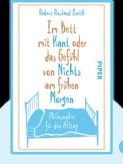 Im Bett mit Kant oder das Gefühl von Nichts am frühen Morgen: Philosophie für den Alltag by Robert Rowland Smith