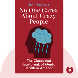 No One Cares About Crazy People: The Chaos and Heartbreak of Mental Health in America by Ron Powers