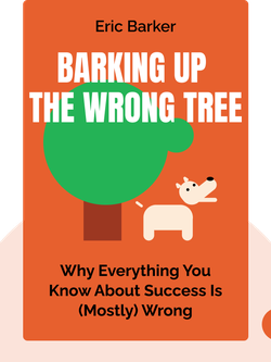 Barking Up the Wrong Tree: The Surprising Science Behind Why Everything You Know About Success Is (Mostly) Wrong von Eric Barker