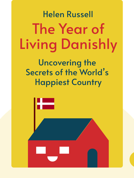 The Year of Living Danishly: Uncovering the Secrets of the World's Happiest Country von Helen Russell