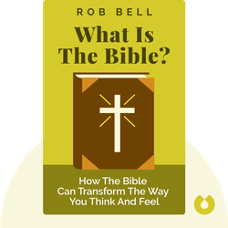 What Is the Bible?: How an Ancient Library of Poems, Letters, and Stories Can Transform the Way You Think and Feel About Everything by Rob Bell