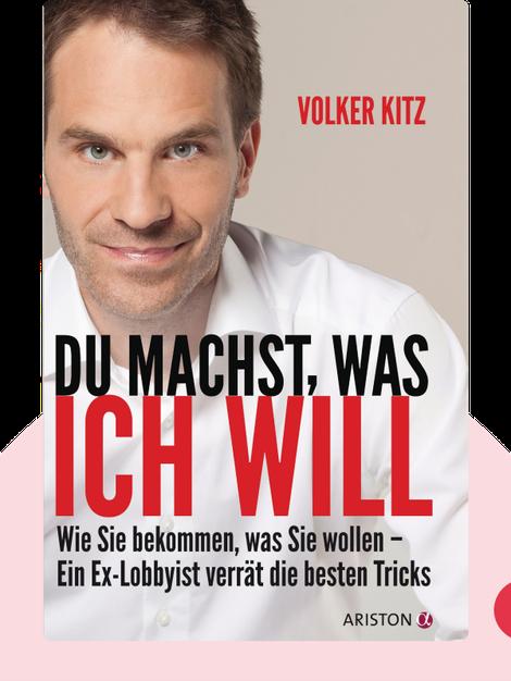 Du machst, was ich will: Wie Sie bekommen, was Sie wollen – Ein Ex-Lobbyist verrät die besten Tricks von Volker Kitz