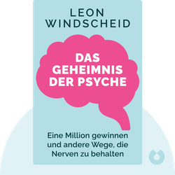 Das Geheimnis der Psyche: Wie man bei Günther Jauch eine Million gewinnt und andere Wege, die Nerven zu behalten von Leon Windscheid