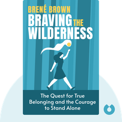Braving the Wilderness: The Quest for True Belonging and the Courage to Stand Alone  von Brené Brown