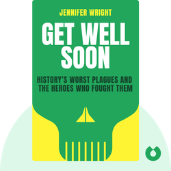 Get Well Soon: History's Worst Plagues and the Heroes Who Fought Them von Jennifer Wright