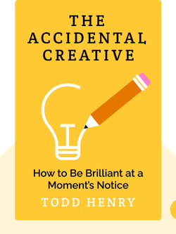 The Accidental Creative: How to Be Brilliant at a Moment's Notice by Todd Henry