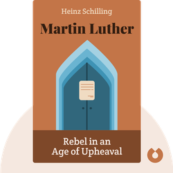 Martin Luther: Rebel in an Age of Upheaval by Heinz Schilling