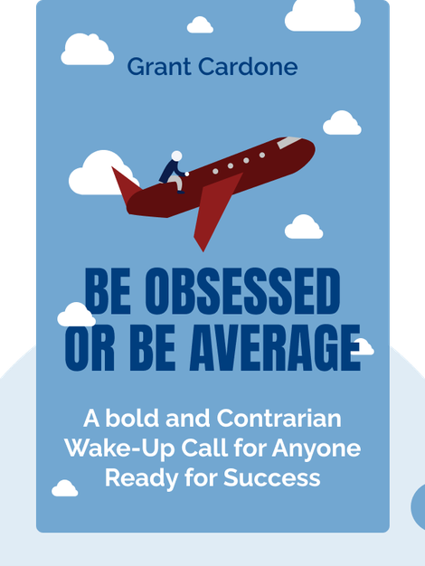 Be Obsessed or Be Average von Grant Cardone