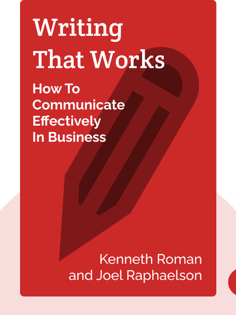 Writing That Works: How To Communicate Effectively In Business by Kenneth Roman and Joel Raphaelson
