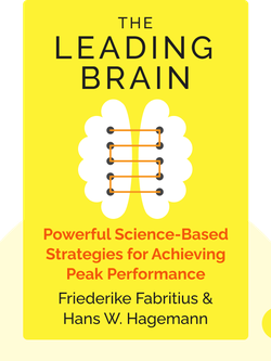 The Leading Brain: Powerful Science-Based Strategies for Achieving Peak Performance by Friederike Fabritius & Hans W. Hagemann