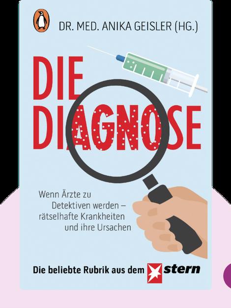 Die Diagnose: Wenn Ärzte zu Detektiven werden – rätselhafte Krankheiten und ihre Ursachen von Anika Geisler
