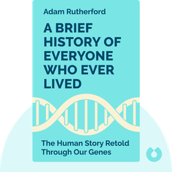 A Brief History of Everyone Who Ever Lived: The Human Story Retold Through Our Genes by Adam Rutherford