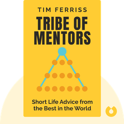 Tribe of Mentors: Short Life Advice from the Best in the World by Tim Ferriss