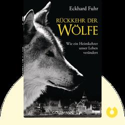 Die Rückkehr der Wölfe: Wie ein Heimkehrer unser Leben verändert von Eckhard Fuhr