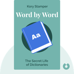 Word by Word: The Secret Life of Dictionaries by Kory Stamper