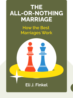 The All-or-Nothing Marriage: How the Best Marriages Work von Eli J. Finkel