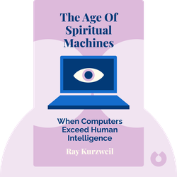The Age of Spiritual Machines: When Computers Exceed Human Intelligence von Ray Kurzweil