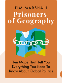 Prisoners of Geography: Ten Maps That Tell You Everything You Need to Know About Global Politics by Tim Marshall