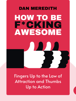 How to be F*cking Awesome: Sticking a finger up to the law of attraction and a thumb up to action von Dan Meredith