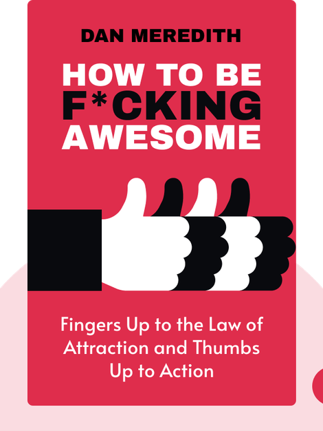 How to be F*cking Awesome: Sticking a finger up to the law of attraction and a thumb up to action by Dan Meredith