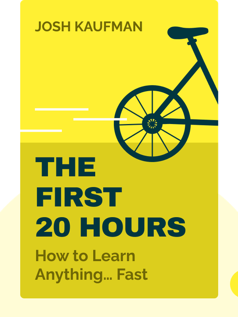 The First 20 Hours: How to Learn Anything… Fast by Josh Kaufman