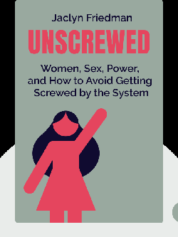 Unscrewed: Women, Sex, Power, and How to Stop Letting the System Screw Us All von Jaclyn Friedman