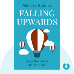 Falling Upwards: How We Took to The Air von Richard Holmes