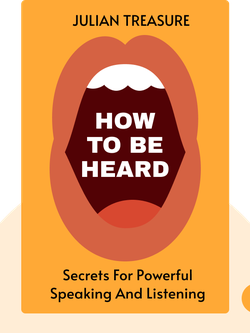 How to be Heard: Secrets for Powerful Speaking and Listening von Julian Treasure