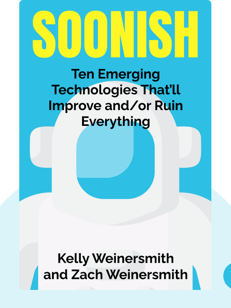 Soonish: Ten Emerging Technologies That'll Improve and/or Ruin Everything by Kelly Weinersmith and Zach Weinersmith