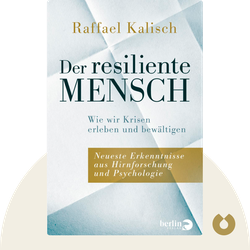 Der resiliente Mensch: Wie wir Krisen erleben und bewältigen oder Neueste Erkenntnisse aus Hirnforschung und Psychologie by Raffael Kalisch