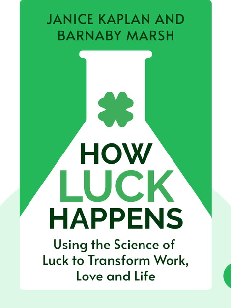 How Luck Happens: Using the Science of Luck to Transform Work, Love and Life by Janice Kaplan and Barnaby Marsh