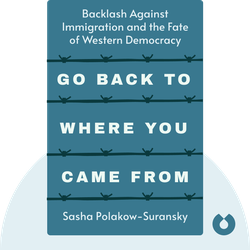 Go Back to Where You Came From: The Backlash Against Immigration and the Fate of Western Democracy von Sasha Polakow-Suransky