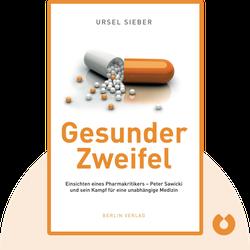 Gesunder Zweifel: Einsichten eines Pharmakritikers – Peter Sawicki und sein Kampf für eine unabhängige Medizin von Ursel Sieber