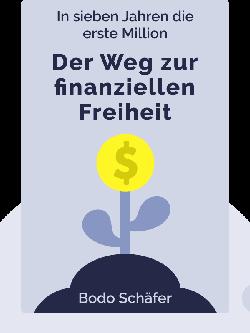 Der Weg zur finanziellen Freiheit: In sieben Jahren die erste Million by Bodo Schäfer